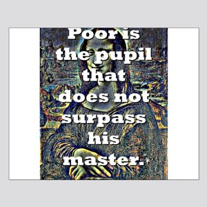Poor Is The Pupil - da Vinci Small Poster