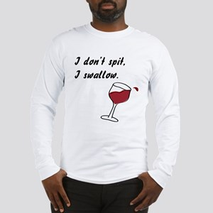 I Don't Spit... Long Sleeve T-Shirt