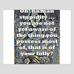Oh Human Stupidity - da Vinci Small Poster