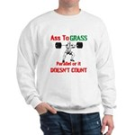 Ass To Grass or it doesnt count Sweatshirt