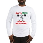 Ass To Grass or it doesnt count Long Sleeve T-Shir