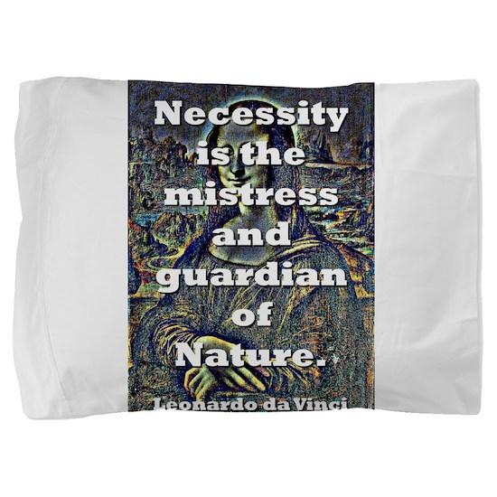 Necessity Is the Mistress - da Vinci Pillow Sham
