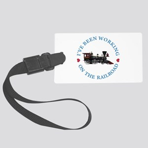 I've Been Working On The Railroa Large Luggage Tag