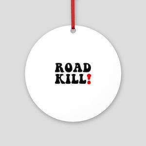 ROAD KILL! - REDNECK - LOWER CLASS Round Ornament