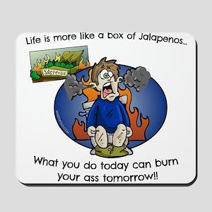 Life is like a box of Jalapenos! Mousepad