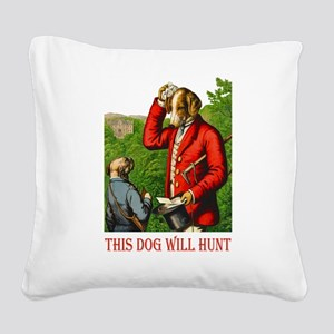 3-this dog will hunt_2 Square Canvas Pillow