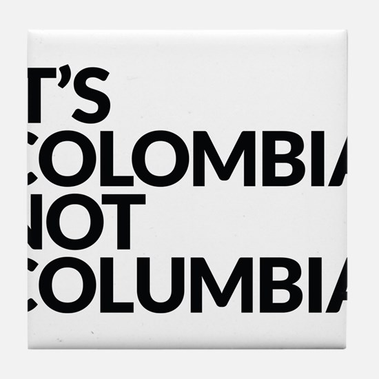 IT'S COLOMBIA NOT COLUMBIA Tile Coaster