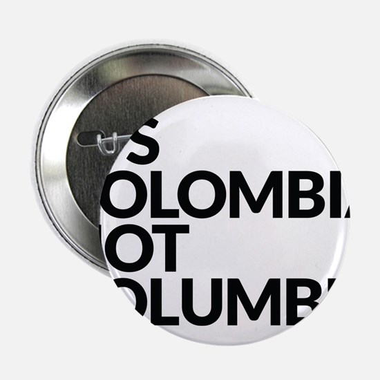 """IT'S COLOMBIA NOT COLUMBIA 2.25"""" Button"""