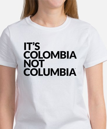 IT'S COLOMBIA NOT COLUMBIA Women's T-Shirt