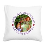 We're All Quite Mad, You'll F Square Canvas Pillow