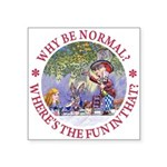 ALICE WHY BE NORMAL_red copy Square Sticker 3