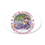ALICE WHY BE NORMAL_red copy Oval Car Magnet