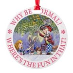 ALICE WHY BE NORMAL_pink copy Round Ornament