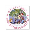 ALICE WHY BE NORMAL_pink copy Square Sticker 3