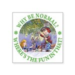 ALICE WHY BE NORMAL_green copy Square Sticker