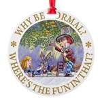 ALICE WHY BE NORMAL_gold copy Round Ornament