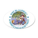 ALICE WHY BE NORMAL_blue copy Oval Car Magnet