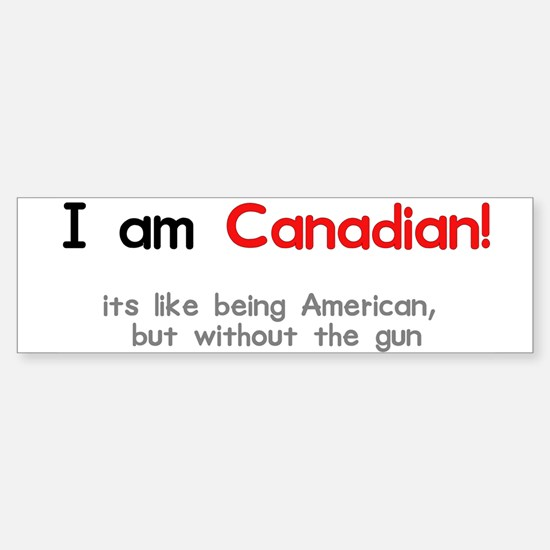 I am Canadian Bumper Bumper Bumper Sticker