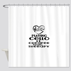 Cello Is Cheaper Than Therapy Shower Curtain