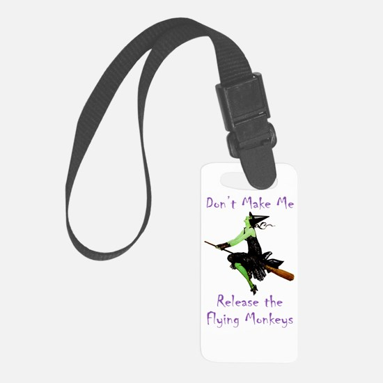 Don't Make Me Release The Flying Monkeys Luggage Tag