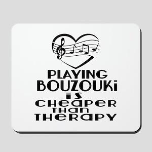 Bouzouki Is Cheaper Than Therapy Mousepad
