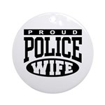 Proud Police Wife Ornament (Round)