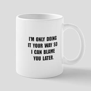 Blame You Later Mug