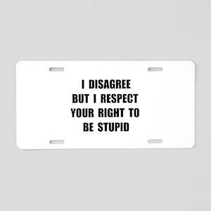 Disagree Stupid Aluminum License Plate