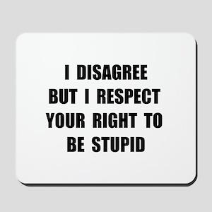 Disagree Stupid Mousepad