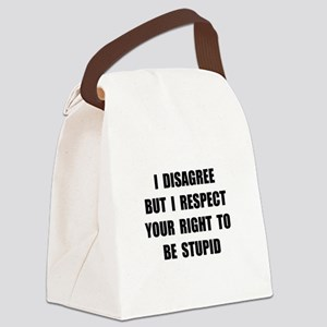 Disagree Stupid Canvas Lunch Bag