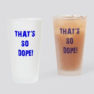 Thats So Dope Current Drinking Glass