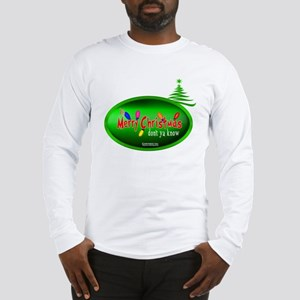 """It's Merry Christmas """"Don't Ya Know"""" Long Sleeve"""