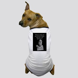 There Is Only One Good - Socrates Dog T-Shirt