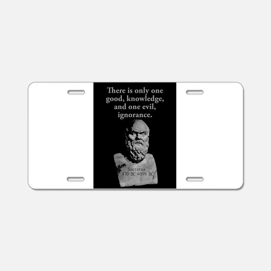 There Is Only One Good - Socrates Aluminum License