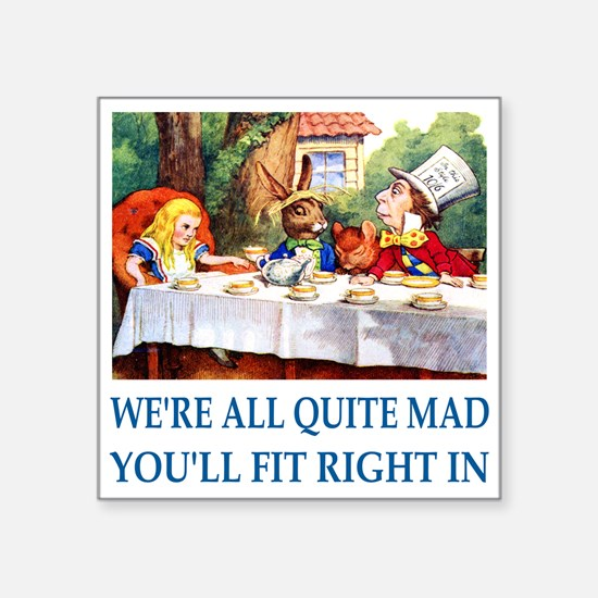"WE'RE ALL QUITE MAD Square Sticker 3"" x 3"""