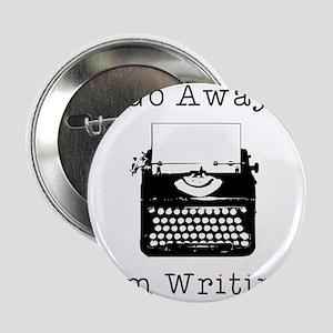"""Go Away - I'm Writing 2.25"""" Button"""