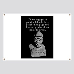 If I Had Engaged In Politics - Socrates Banner