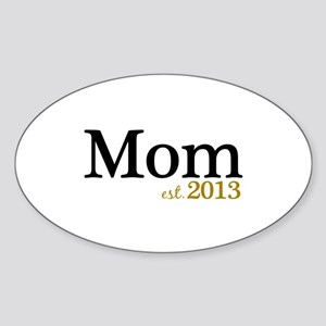 New Mom Est 2013 Sticker (Oval)