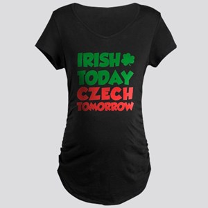 Irish Today Czech Tomorrow Maternity T-Shirt