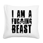 I am a F**king Beast Square Canvas Pillow