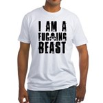 I am a F**king Beast Fitted T-Shirt