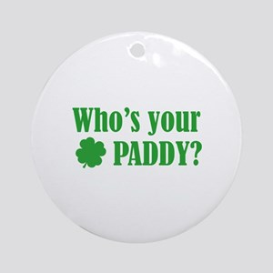 Who's Your Paddy? Ornament (Round)