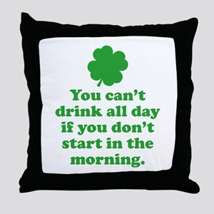 You can't drink all day if you Throw Pillow