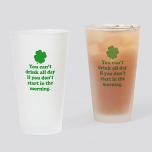 You can't drink all day if you Drinking Glass