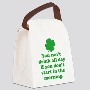 You can't drink all day if you Canvas Lunch Bag
