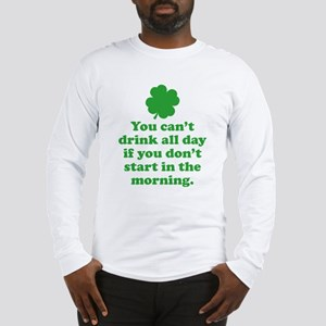 You can't drink all day if you Long Sleeve T-Shirt