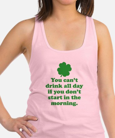You can't drink all day if you Racerback Tank Top