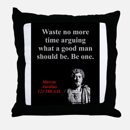 Waste No More Time - Marcus Aurelius Throw Pillow