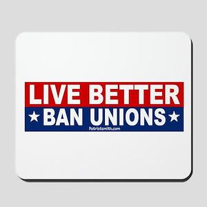 Live Better Ban Unions Bumper Sticker Mousepad