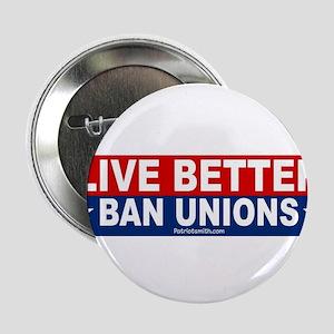 "Live Better Ban Unions Bumper Sticker 2.25"" Button"